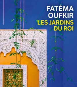 Les jardins du Roi de Fatéma Oufkir