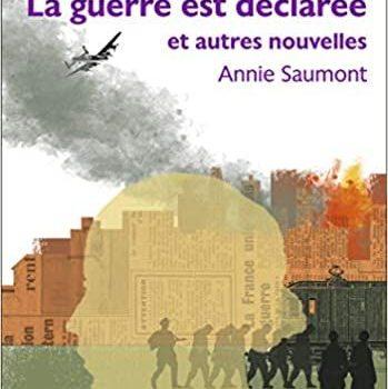 La guerre est déclarée et autres nouvelles d'Annie Saumont